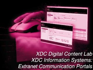 XDC Digital Content Lab XDC Information Systems: Extranet Communication Portals