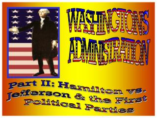 Part II: Hamilton vs.  Jefferson & the First  Political Parties