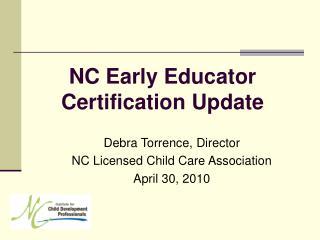 Debra Torrence, Director NC Licensed Child Care Association April 30, 2010