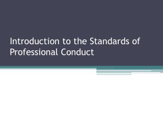 Introduction to the Standards of Professional Conduct