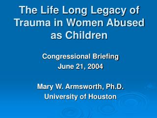 The Life Long Legacy of Trauma in Women Abused as Children