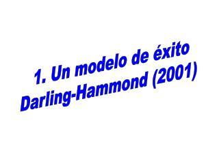 1. Un modelo de éxito Darling-Hammond (2001)