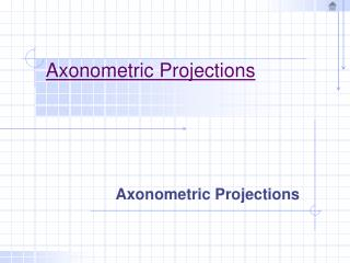 Axonometric Projections