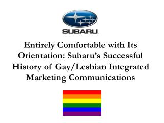 Entirely Comfortable with Its Orientation: Subaru's Successful History of Gay/Lesbian Integrated Marketing Communicatio