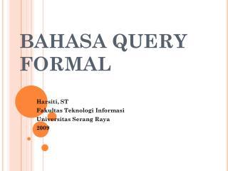 BAHASA QUERY FORMAL