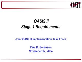 OASIS II Stage 1 Requirements Joint OASISII Implementation Task Force Paul R. Sorenson November 17, 2004