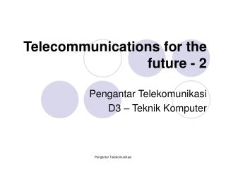 Telecommunications for the future - 2