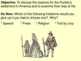 Objective:  To discuss the reasons for the Puritan's settlement in America and to examine their way of life.