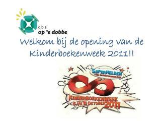Welkom  bij  de opening van de  Kinderboekenweek  2011!!