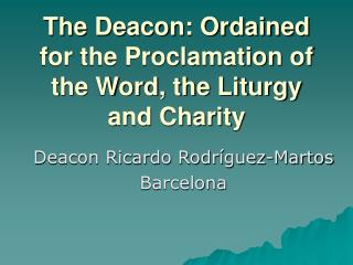 The Deacon: Ordained for the Proclamation of the Word, the Liturgy and Charity