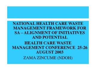 NATIONAL HEALTH CARE WASTE MANAGEMENT FRAMEWORK FOR SA – ALIGNMENT OF INITIATIVES AND POTENTIAL  HEALTH CARE WASTE MANA