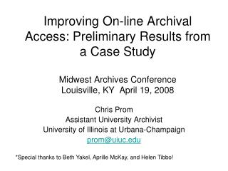 Improving On-line Archival Access: Preliminary Results from a Case Study Midwest Archives Conference Louisville, KY  Ap