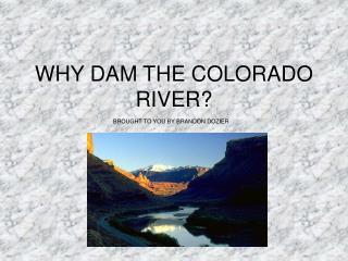 WHY DAM THE COLORADO RIVER?