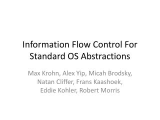 Information Flow Control For Standard OS Abstractions