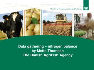 Data  gathering  – nitrogen balance by Mette Thomsen The Danish AgriFish Agency