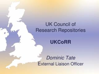 UK Council of  Research Repositories UKCoRR Dominic Tate E xternal Liaison Officer