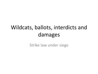 Wildcats, ballots, interdicts and damages