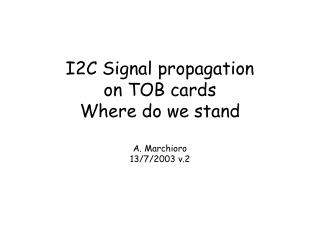 I2C Signal propagation  on TOB cards Where do we stand A. Marchioro  13/7/2003 v.2