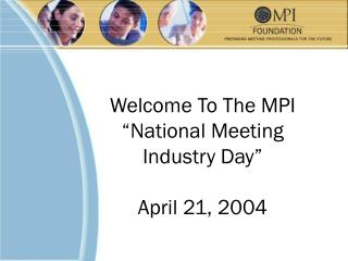 Welcome To The MPI  �National Meeting  Industry Day� April 21, 2004