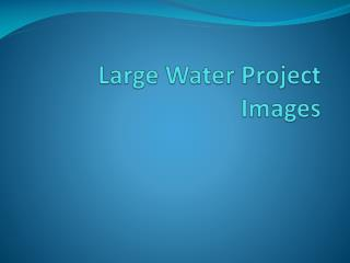 Large Water Project Images
