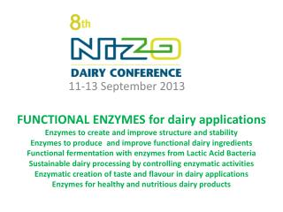 FUNCTIONAL ENZYMES for dairy applications Enzymes to create and improve structure and stability Enzymes to produce  and