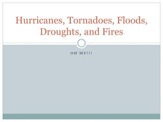 Hurricanes, Tornadoes, Floods, Droughts, and Fires