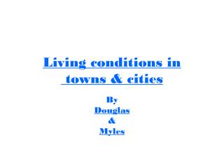 Living conditions in  towns & cities
