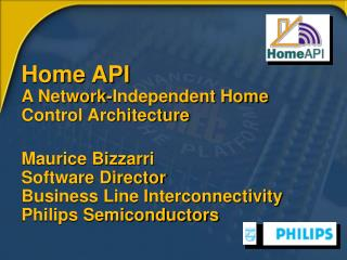Home API A Network-Independent Home Control Architecture  Maurice Bizzarri  Software Director Business Line Interconnec
