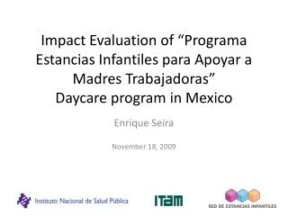 "Impact Evaluation  of "" Programa Estancias Infantiles para Apoyar a Madres Trabajadoras ""   Daycare program  in  Mexico"