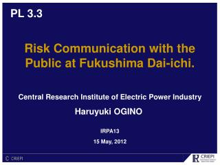 Risk Communication with the Public at Fukushima Dai-ichi.