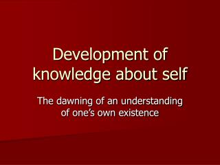Development of knowledge about self