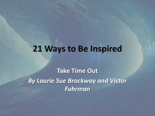 21 Ways to Be Inspired