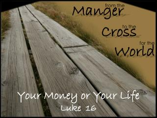 Your Money or Your Life Luke   16