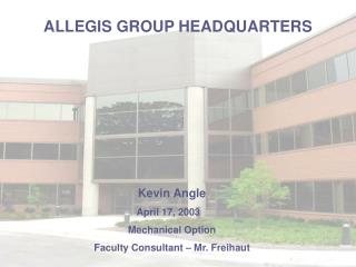 Kevin Angle April 17, 2003	 Mechanical Option  Faculty Consultant – Mr. Freihaut