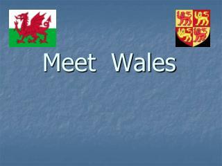 Meet  Wales