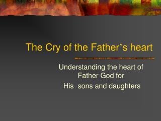 The Cry of the Father ' s heart