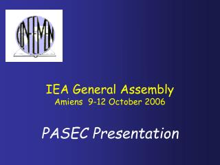 IEA General Assembly Amiens  9-12 October 2006 PASEC Presentation