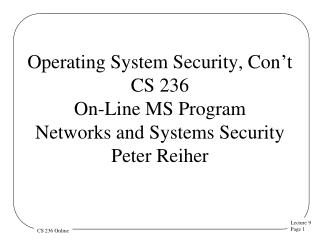 Operating System Security, Con't CS 236 On-Line MS Program Networks and Systems Security  Peter Reiher