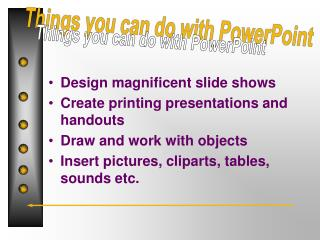 Design magnificent slide shows Create printing presentations and handouts Draw and work with objects Insert pictures, c