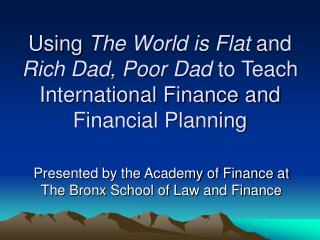 Using  The World is Flat  and  Rich Dad, Poor Dad  to Teach International Finance and Financial Planning