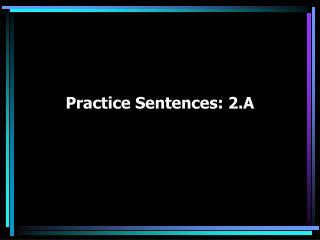 Practice Sentences: 2.A