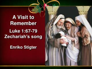 A Visit to Remember Luke 1:67-79 Zechariah's song Enriko Stigter
