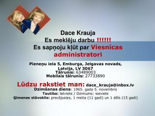 Dace Krauja Es meklēju darbu !!!!!! Es sapņoju kļūt par  Viesnīcas administratori