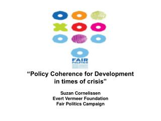 """Policy Coherence for Development  in times of crisis"" Suzan Cornelissen Evert Vermeer Foundation Fair Politics Campaig"
