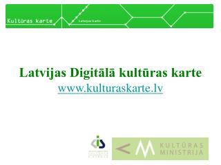 Latvijas Digitālā kultūras karte www.kulturaskarte.lv