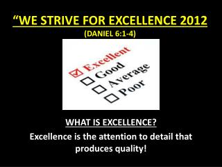 �WE STRIVE FOR EXCELLENCE 2012 (DANIEL 6:1-4)