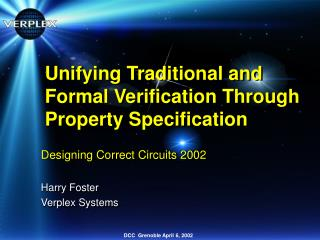 Unifying Traditional and Formal Verification Through Property Specification