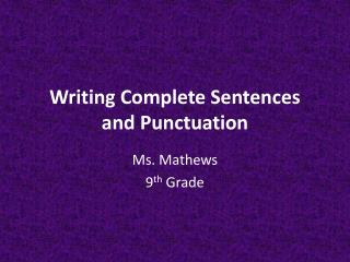 Writing Complete Sentences  and Punctuation