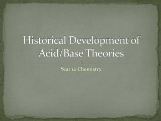Historical Development of Acid/Base Theories
