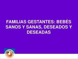 FAMILIAS GESTANTES: BEBÉS SANOS Y SANAS, DESEADOS Y DESEADAS